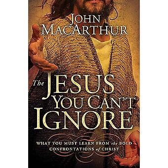 The Jesus You Can't Ignore - What You Must Learn from the Bold Confron