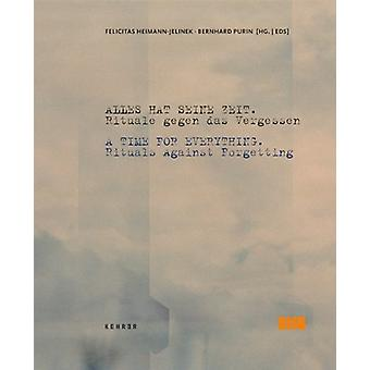 A Time for Everything - Rituals Against Forgetting by Felicitas Heiman