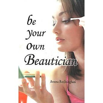 Be Your Own Beautician by Aroona Reejhsinghani - 9788131900741 Book