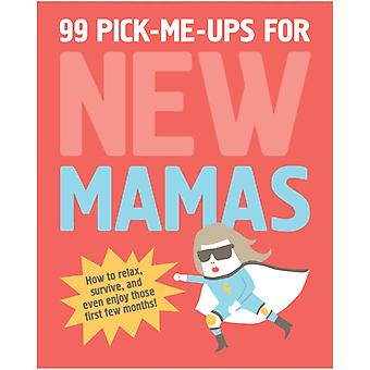 99 Pick-Me-Ups for New Mamas: How to Relax Survive and Even Enjoy Those First Few Months (Books & Other Words) (Hardcover) by Teeling Elsbeth Janssen Gerard