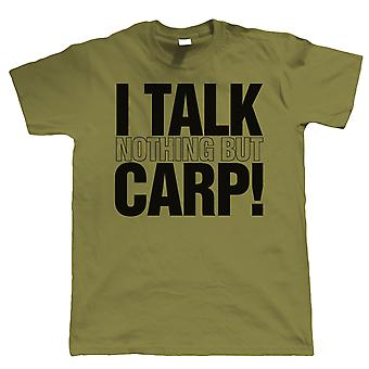 I Talk Nothing But Carp, Mens Funny Fishing T Shirt | Coarse Carp Sea Match Fly Specimen Tackle Fishermen Clothing Angling Angler | Cool Birthday Christmas Gift Present Him Dad Husband Son Grandad