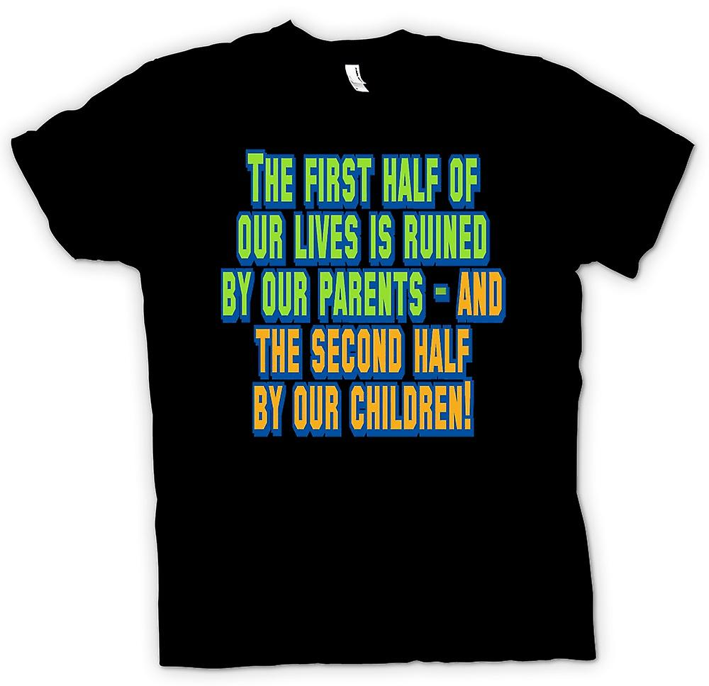 Mens T-shirt - The First Half Of Our Lives Is Ruined By Our Parents