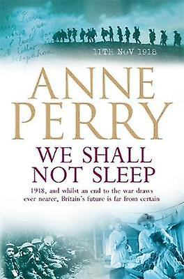 We Shall Not Sleep World War I Series Novel 5 by Anne Perry