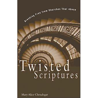 Twisted Scriptures - Breaking Free from Churches That Abuse (Revised e