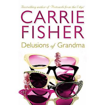Delusions of Grandma (Re-issue) by Carrie Fisher - 9780684858036 Book