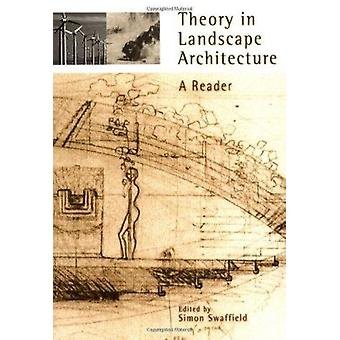Theory in Landscape Architecture - A Reader by Simon Swaffield - 97808