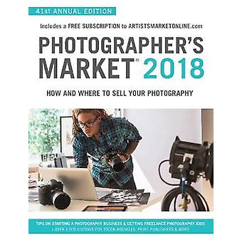 Photographer's Market 2018 - How and Where to Sell Your Photography; I