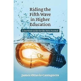 Riding the Fifth Wave in Higher Education - A Survival Guide for the N