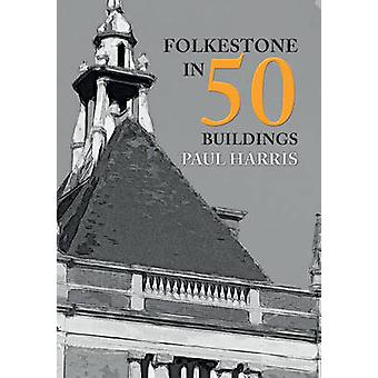 Folkestone in 50 Buildings by Paul Harris - 9781445663746 Book