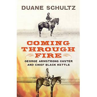 Coming Through Fire - George Armstrong Custer and Chief Black Kettle b