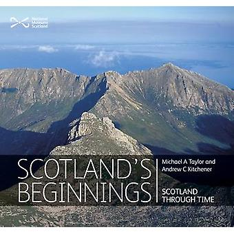 Scotland's Beginnings - Scotland Through Time by Michael Taylor - Andr