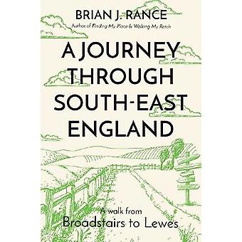 A Journey Through South-East England - Broadstairs to Lewes by Brian J