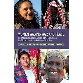 Women Waging War and Peace - International Perspectives of Women's Rol
