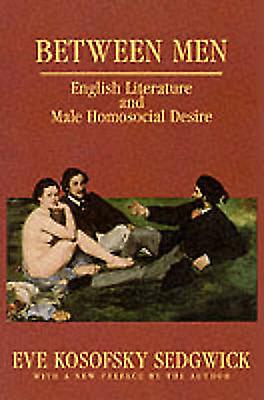 Between Men - English Literature and Male Homosocial Desire (Revised e
