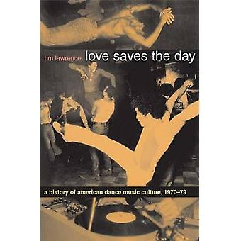 Love Saves the Day - A History of American Dance Music Culture - 1970-