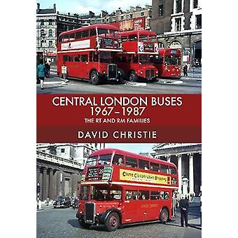 Central London Buses 1967-1987 - The RT and RM Families by David Chris