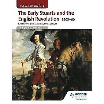 The Early Stuarts and the English Revolution 1603-60 by Katherine Bri