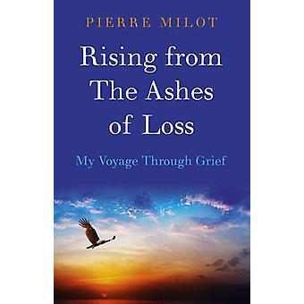 Stiger ur askan av förlust - min resa genom sorgen av Pierre Milo