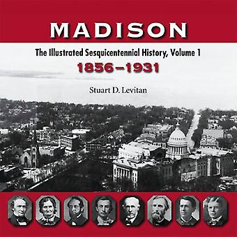 Madison : The Illustrated Sesquicentennial History, Volume 1, 1856-1931