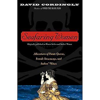 Les femmes marines: Aventures de Pirate Queens, femelles passagers clandestins et les épouses des marins