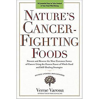 Alimentos da natureza de combate ao câncer: prevenir e reverter as formas mais comuns de câncer usando o comprovado poder de...