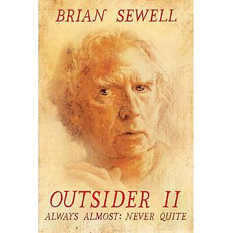 Outsider II: Always Almost: Never Quite