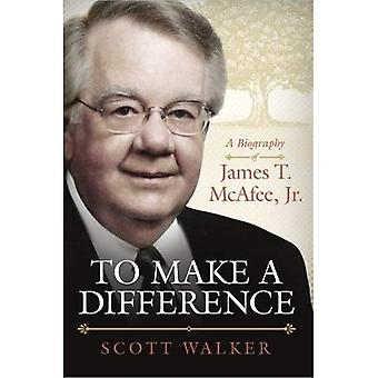 To Make a Difference: A Biography of James T. McAfee, Jr.