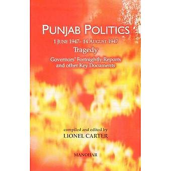 Punjab Politics, 1 June-14 August 1947 Tragedy: Governors' Fortnightly Reports and Other Key Documents