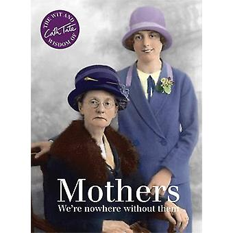 Mothers - We're Nowhere Without Them by Cath Tate - 9781910232101 Book