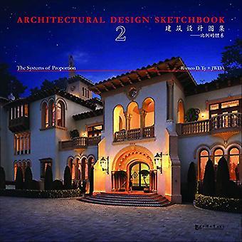 Architectural Design Sketchbook: Volume 2: The Systems of Proportion (Architectural Details Sketchbook/Architectural Design Sketchbook/Architectural Details Sourcebook)