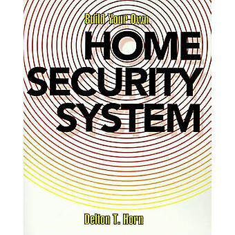 Build Your Own Home Security System by Horn & Delton T.