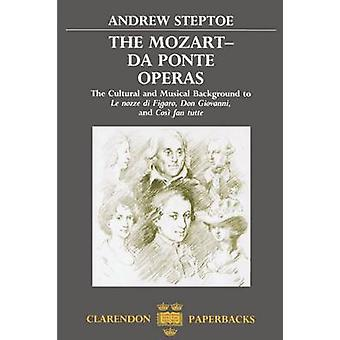 MozartDa Ponte Operas The Cultural and Musical Background to Le Nozze Di Figaro Don Giovanni and Cosi Fan Tutte by Steptoe & Andrew