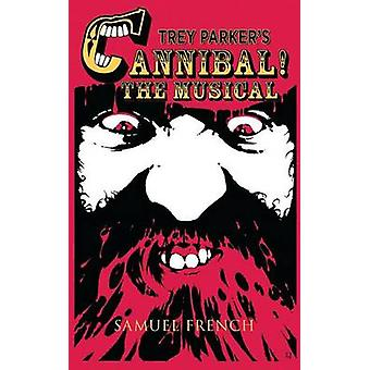 Trey Parkers Cannibal The Musical by Parker & Trey