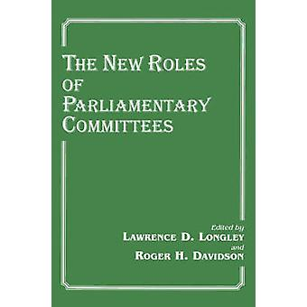 The New Roles of Parliamentary Committees by Longley & Lawrence D.