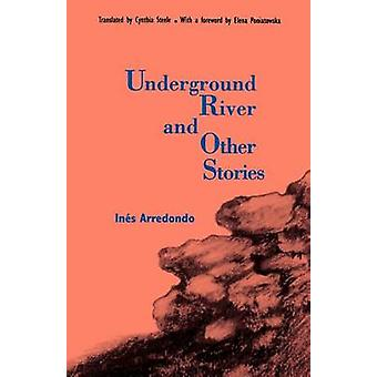 Underground River and Other Stories by Arredondo & Ines
