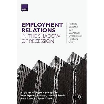 Anställningsförhållandena i skuggan av Recession resultaten från 2011 arbetsplatsen anställningsförhållanden studie av Van Wanrooy & Brigid