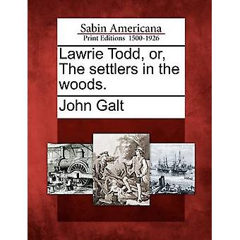 Lawrie Todd or The settlers in the woods. by Galt & John