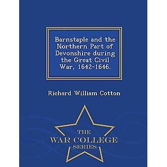 Barnstaple und dem nördlichen Teil von Devonshire während des großen Bürgerkriegs 16421646.  War College-Serie von Baumwolle & Richard William