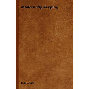 Modern Pig Keeping by Jaques & H. P.