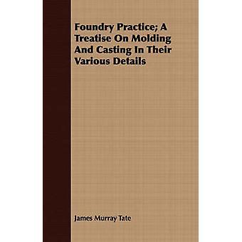 Gießerei üben eine Abhandlung über die Formen und gießen In ihren verschiedenen Details von Tate & James Murray