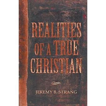Realities of a True Christian by Strang & Jeremy B.