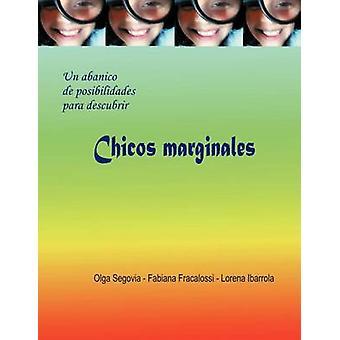 Chicos Marginales un Abanico de Posibiladades para Descubrir by Segovia & Olga