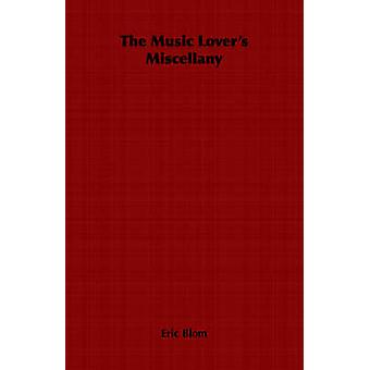 The Music Lovers Miscellany by Blom & Eric