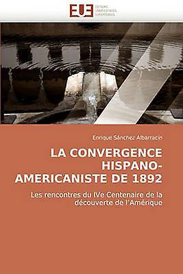La Convergence HispanoAmericaniste de 1892 by Sanchez Albarracn & Enrique