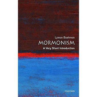 Mormonism - A Very Short Introduction by Richard Lyman Bushman - 97801