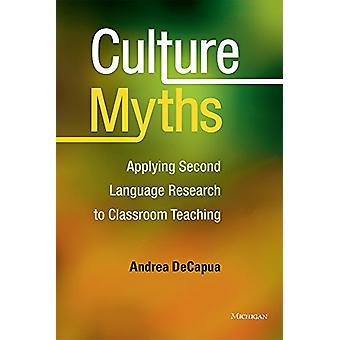 Culture Myths - Applying Second Language Research to Classroom Teachin