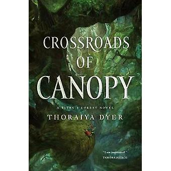 Crossroads of Canopy - A Titan's Forest Novel by Thoraiya Dyer - 97807