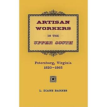 Artisan Workers in the Upper South - Petersburg - Virginia - 1820-1865