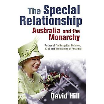 The Special Relationship - Australia and the Monarchy by David Hill -
