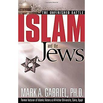 Islam and the Jews - The Unfinished Battle by Mark A Gabriel - 9780884